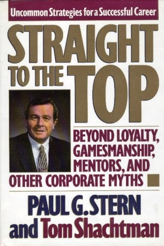 Straight To The Top by Paul G. Stern, Tom Shachtman