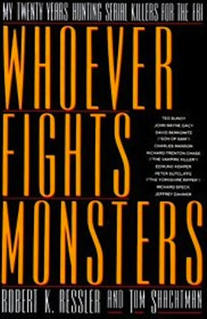 Whoever Fights Monsters by Robert K. Ressler, Tom Shachtman
