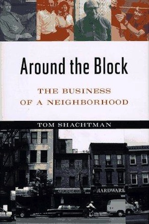 Around The Block: The Business of a Neighborhood by Tom Shachtman
