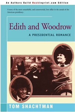 EDITH AND WOODROW: A Presidential Romance. by Tom Shachtman