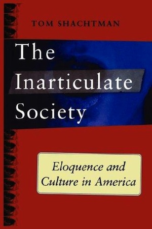 The Inarticulate Society: Eloquence and Culture in America by Tom Shachtman