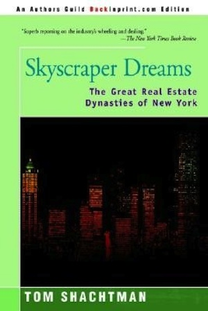 Skyscraper Dreams: The Great Real Estate Dynasties of New York by Tom Shachtman